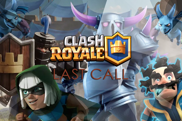 Clash Royale - LAST CALL